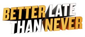 "BETTER LATE THAN NEVER -- Pictured: ""Better Late Than Never"" Logo -- (Photo by: NBCUniversal)"
