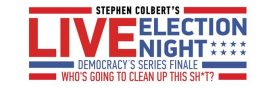 *UPDATED* Showtime Presents Stephen Colbert's Live Election Night Democracy's Series Finale: Who's Going To Clean Up This Shi*t? Tuesday, November 8